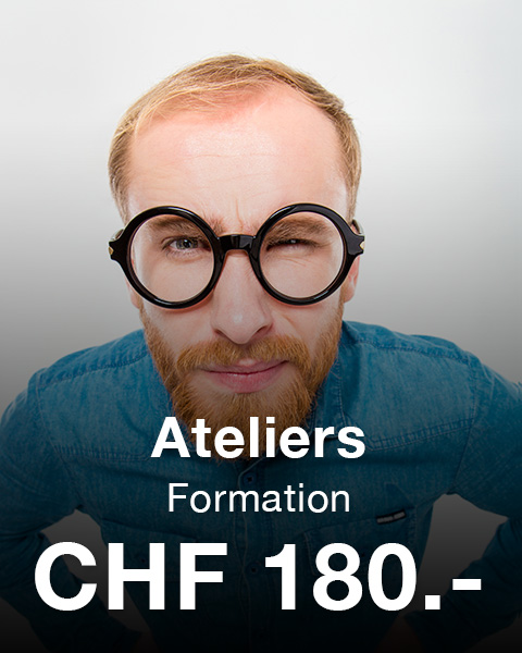 Ateliers - Formations : CHF 180.-
